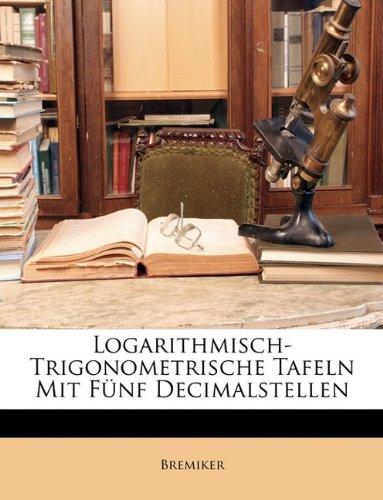 Logarithmisch-Trigonometrische Tafeln Mit Fünf Decimalstellen (German Edition)
