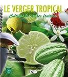 Le verger tropical : Cultiver les arb...