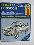 Ford Ranger and Bronco II Automotive Repair Manual: 1983-1993 2Wd and 4Wd Models With a Gasoline Engine Automotive Repair ManualFord Ranger and Bronco II 1983 thru 1992: 2WD and 4WD models with a gasoline engine (Haynes Manuals)FORD RANGER & BRONCO II AUTO