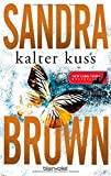 Kalter Kuss: Thriller - Sandra Brown
