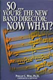 So... Youre the New Band Director: Now What?