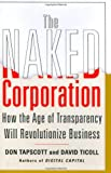 img - for The Naked Corporation: How the Age of Transparency Will Revolutionize Business book / textbook / text book