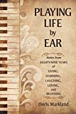 Playing Life by Ear: Notes from Eighty-Nine Years of Living, Learning, Laughing, Loving, and Believing