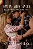 Dancing With Danger: Book 8: Dancing Moon Ranch Series
