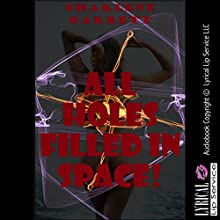 All Holes Filled in Space: A Tale of Robot Double Penetration (The Alien Abduction Chronicles, Book 1) (       UNABRIDGED) by Charlene Garrett Narrated by Vivian Lee Fox