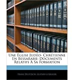 img - for Une Glise Jud O- Chr Tienne En Bessarabie: Documents Relatifs Sa Formation (Paperback)(French) - Common book / textbook / text book