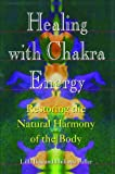 img - for Healing with Chakra Energy: Restoring the Natural Harmony of the Body by Lilla Bek (1994-10-01) book / textbook / text book