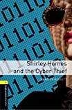 Oxford Bookworms Library: Stage 1: Shirley Homes and the Cyber Thief