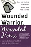 img - for Wounded Warrior, Wounded Home: Hope and Healing for Families Living with PTSD and TBI book / textbook / text book