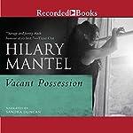 Vacant Possession   Hilary Mantel