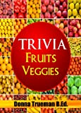 Trivia and Fun Facts for Kids: Fruits and Vegetables. A Trivia for Kids Book