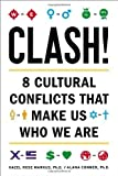 Clash!: 8 Cultural Conflicts That Make Us Who We Are by Hazel Rose Markus (May 7 2013)