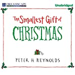 The Smallest Gift of Christmas | Peter H. Reynolds