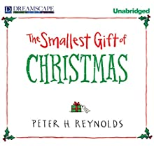 The Smallest Gift of Christmas (       UNABRIDGED) by Peter H. Reynolds Narrated by Kirby Heyborne