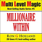 The Millionaire Within - Seven Keys to Cracking the World's Most Wanted Code - Multi Level Magic book five | Ron G Holland