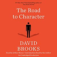 The Road to Character (       UNABRIDGED) by David Brooks Narrated by Arthur Morey, David Brooks
