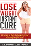 Weight Loss Tips: The Instant Cure (Fast Ideas Quick Weight Loss), 7 Best Foods, 7 Best Exercises, 7 Best Help Tips to Burn Fat Naturally: Weight Loss Tips to Quickly Burn Fat