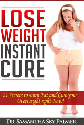 Weight Loss For Women: The Instant Cure (Fast Ideas To Lose Weight): Best 7 Foods, Best 7 Exercises, Best 7 Help Tips To Lose Weight Naturally: Weight ... Burn Fat, Overweight Cure, Diet, Fitness)