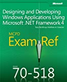 MCPD 70-518 Exam Ref: Designing and Developing Windows Applications Using Microsoft .NET Framework 4: Designing and Deve...