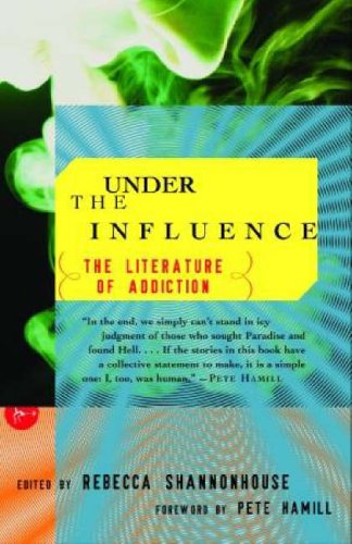Under the Influence: The Literature of Addiction (Modern Library Paperbacks)