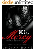 Beg For Mercy: A Dark Conclusion (Mercy Series Book 3)