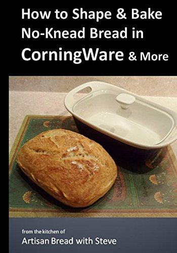 how-to-shape-bake-no-knead-bread-in-corningware-more-from-the-kitchen-of-artisan-bread-with-steve
