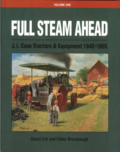 Full Steam Ahead: J. I. Case Tractors and Equipment 1842-1955