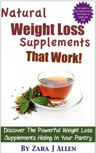 Natural Weight Loss Supplements That Work: Discover The Powerful Weight Loss Supplements Hiding In Your Pantry
