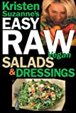 Kristen Suzanne's EASY Raw Vegan Salads & Dressings: Fun & Easy Raw Food Recipes for Making the World's Most Delicious & Healthy Salads for Yourself, Your Family & Entertaining (English Edition)