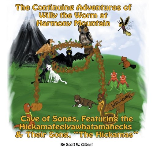 The Continuing Adventures of Willy the Worm at Harmony Mountain: Cave of Songs, Featuring the Hickamafeelyawhatamahecks