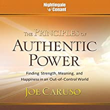 The Principles of Authentic Power: Finding Strength, Meaning, and Happiness in an Out-of-Control World  by Joe Caruso Narrated by Joe Caruso