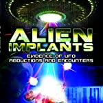Alien Implants: Evidence of UFO Abductions and Encounters | Jason Martell