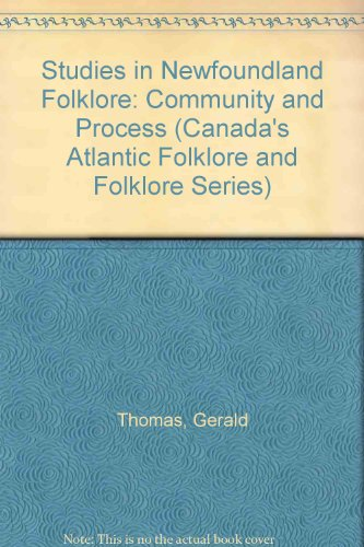 Studies in Newfoundland Folklore: Community and Process (Canada's Atlantic Folklore and Folklore Series)