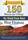 150 Wonderful Things you should know about West Virginia: A Celebration of the 150th Anniversary of West Virginia.