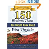 150 Wonderful Things you should know about West Virginia: A Celebration of the 150th Anniversary of West Virginia...