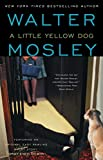 """A Little Yellow Dog: Featuring an Original Easy Rawlins Short Story """"Gray-Eyed Death"""" (Easy Rawlins Mysteries (Paperback))"""