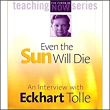 Even the Sun Will Die: An Interview with Eckhart Tolle Discours Auteur(s) : Eckhart Tolle Narrateur(s) : Eckhart Tolle