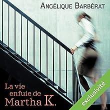 La vie enfuie de Martha K. | Livre audio Auteur(s) : Angélique Barbérat Narrateur(s) : Caroline Breton