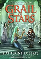 Grail of Stars (Pendragon Legacy)