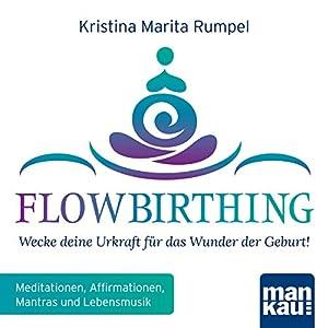 FlowBirthing: Wecke deine Urkraft für das Wunder der Geburt! Hörbuch
