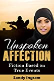 Unspoken Affection: A Fiction Based on Current Events; For Teens and Inquiring Grown-Ups