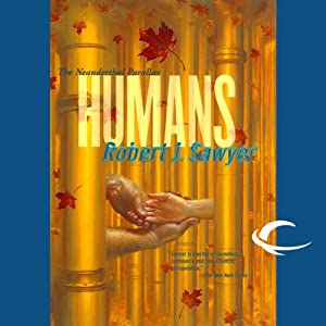 Humans: The Neanderthal Parallax, Book 2 | [Robert J. Sawyer]
