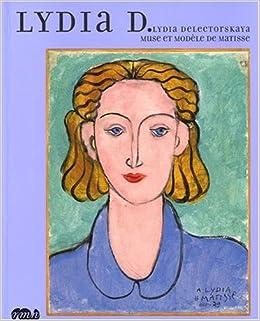 Lydia D : Lydia Delectorskaya, muse et modele de Matisse
