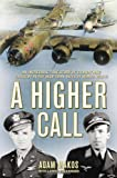 Book cover for A Higher Call: An Incredible True Story of Combat and Chivalry in the War-Torn Skies of World War II