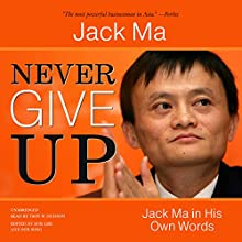 Never Give Up: Jack Ma in His Own Words Audiobook by Jack Ma Narrated by Troy W. Hudson