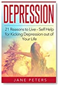 Depression: 21 reasons to live - Self Help for Kicking Depression out of Your Life (FREE Meditation Bonus Included) (Overcome Depression, Cure Stress, Become Happy Naturally, Anxiety Cure)