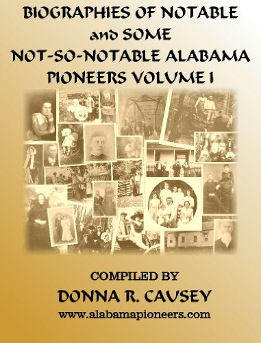 Biographies of Notable and Not-so-Notable Alabama Pioneers Vol. I