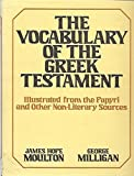 img - for The Vocabulary of the Greek Testament: Illustrated from the Papyri and Other Non-Literary Sources (English and Greek Edition) book / textbook / text book