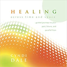 Healing Across Time and Space: Guided Journeys to Your Past, Future, and Parallel Lives  by Cyndi Dale Narrated by Cyndi Dale