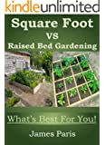 Square Foot Gardening Vs Raised Bed Gardening - What's Best For You! Vegetable Growing In Small Spaces - Summary Book